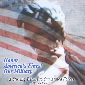 Tom Tomoser - Honor America's Finest Our Military