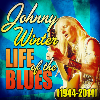 Johnny Winter - Life of the Blues (1944-2014)