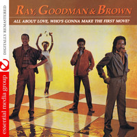 Ray, Goodman & Brown - All About Love, Who's Gonna Make the First Move? (Digitally Remastered)
