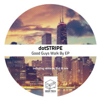 Dotstripe - Good Guys Walk By EP
