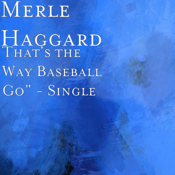 Merle Haggard - That's the Way Baseball Go""