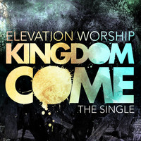 Elevation Worship - Kingdom Come (Single)