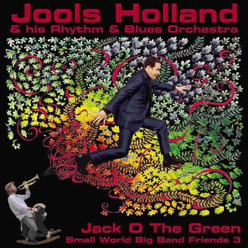 Jools Holland & His Rhythm & Blues Orchestra - Jack O The Green: Small World Big Band Friends 3