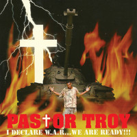 Pastor Troy - I Declare War...We Are Ready!!! (Explicit)