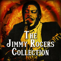 Jimmy Rogers - The Jimmy Rogers Collection