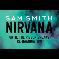 Sam Smith - Nirvana (Until The Ribbon Breaks Re-Imagination)