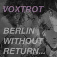Voxtrot - Berlin, Without Return...