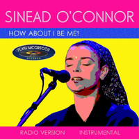 Sinéad OConnor - How About I Be Me