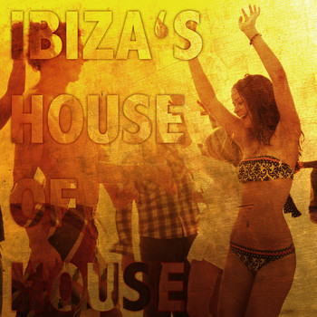 Various Artists - Ibiza's House of House (Explicit)
