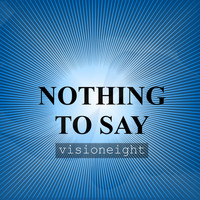 Visioneight - Nothing to Say