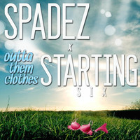 Spadez - Outta Them Clothes (feat. Starting Six & Feez)