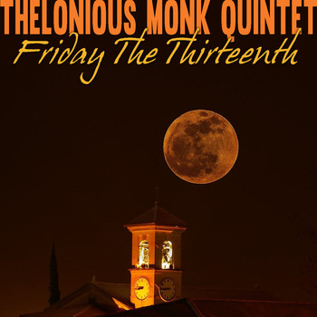 Thelonious Monk Quintet - Friday the Thirteenth