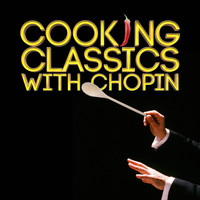 Frederic Chopin - Cooking Classics with Chopin