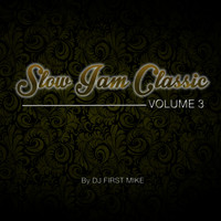 Dj First Mike - Slow Jam Classic, Vol. 3
