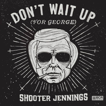 Shooter Jennings - Don't Wait Up (For George)