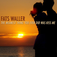 Fats Waller - The Meanest Thing You Ever Did Was Kiss Me