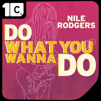 Nile Rodgers - Do What You Wanna Do (Remixes)