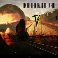 Tim Soucy - On the Next Train Outta Here