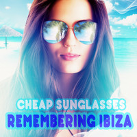 Cheap Sunglasses - Remembering Ibiza