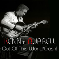 Kenny Burrell - Out Of This World / Crash!