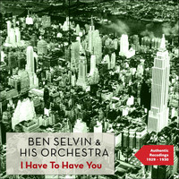 Ben Selvin & His Orchestra - I Have to Have You
