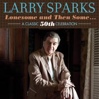 Larry Sparks - Lonesome And Then Some: A Classic 50th Celebration