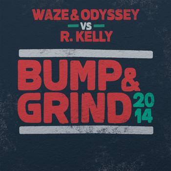 Waze & Odyssey & R. Kelly - Bump & Grind 2014 (Radio Edit)