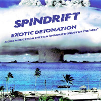 "Spindrift - Exotic Detonation: More Music from ""Spindrift: Ghost of the West"""