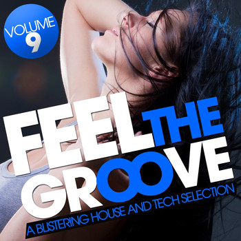 Various Artists - Feel the Groove - A Blistering House and Tech Selection, Vol. 9