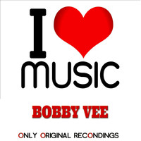 Bobby Vee - I Love Music - Only Original Recondings