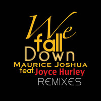 Maurice Joshua - We Fall Down (feat. Joyce Hurley) - Remixes
