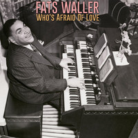 Fats Waller - Who's Afraid of Love
