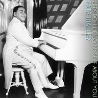 Fats Waller - Why Do I Lie to Myself About You