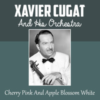 Xavier Cugat & His Orchestra - Cherry Pink and Apple Blossom White