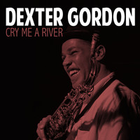 Dexter Gordon - Cry Me a River