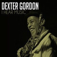 Dexter Gordon - I Hear Music