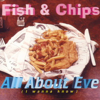 Fish & Chips - All About Eve (I Wanna Know)