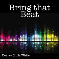 Deejay Chris White - Bring That Beat