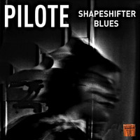 Pilote - Shapeshifter Blues
