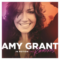 Amy Grant - In Motion (The Remixes)