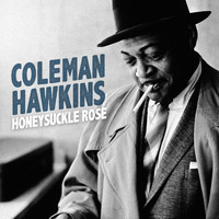 Coleman Hawkins Quartet - Honeysuckle Rose