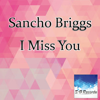 Sancho Briggs - I Miss You