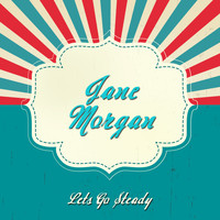 Jane Morgan - Lets Go Steady