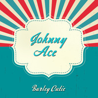 Johnny Ace - Burley Cutie