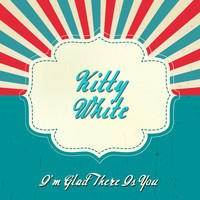 Kitty White - I'm Glad There is You