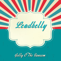 Leadbelly - Jolly O the Ransom