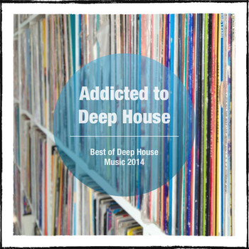 Various Artists - Addicted to Deep House (Best of Deep House Music 2014)