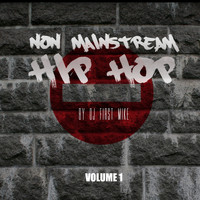 Dj First Mike - Non Mainstream Hip Hop, Vol. 1 (Explicit)
