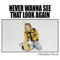 Christopher Owens - Never Wanna See That Look Again