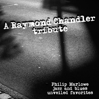 Various Artists - A Raymond Chandler Tribute - Philip Marlowe Jazz and Blues Unveiled Favorites